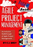 Agile Project Management: An Inclusive Walkthrough of Agile Project Management (Agile Project Management, Agile Software Developement, Scrum, Project Management) (English Edition)