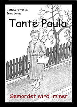 Tante Paula - Gemordet wird immer von [Potrafke, Bettina, Lange, Irina]