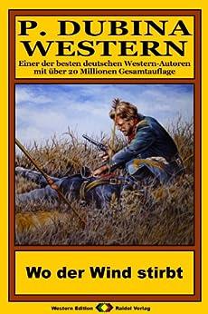 P. Dubina Western, Bd. 71: Wo der Wind stirbt (Western-Reihe) von [Dubina, Peter]