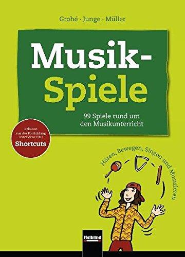 Musikspiele-99-Spiele-rund-um-den-Musikunterricht-Hren-Bewegen-Singen-und-Musizieren-Bekannt-aus-der-Fortbildung-unter-dem-Titel-Shortcuts