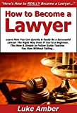 How to Become a Lawyer: Learn How You Can Quickly & Easily Be a Successful Lawyer The Right Way Even If You're a Beginner, This New & Simple to Follow Guide Teaches You How Without Failing