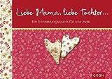 Liebe Mama, liebe Tochter Ein Erinnerungsbuch für uns zwei - Kein Autor oder Urheber