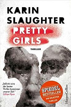 Pretty Girls: Psychothriller von [Slaughter, Karin]