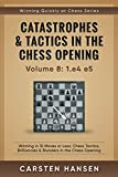 Catastrophes & Tactics in the Chess Opening - Volume 8: 1.e4 e5: Winning in 15 Moves or Less: Chess Tactics, Brilliancie