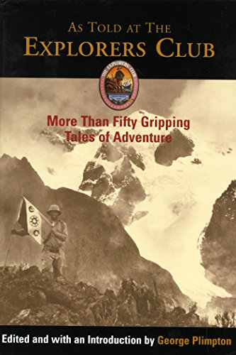 As Told at The Explorers Club: More Than Fifty Gripping Tales Of Adventure (Explorers Club Classic Book 1) (English Edition)
