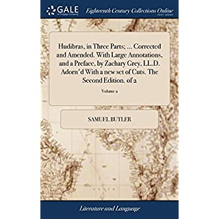 Hudibras, in Three Parts; ... Corrected and Amended. with Large Annotations, and a Preface, by Zachary Grey, LL.D. Adorn'd with a New Set of Cuts. the Second Edition. of 2; Volume 2