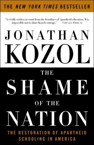 The Shame of the Nation: The Restoration of Apartheid Schooling in America by Kozol, Jonathan (2006) Paperback