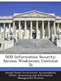 DOD Information Security: Serious Weaknesses Continue To...