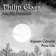 Philip Glass - My Six Favorites (Manon Clément - Piano Solo)