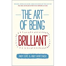 The Art of Being Brilliant: Transform Your Life by Doing What Works For You by Andy Cope (2012-10-22)