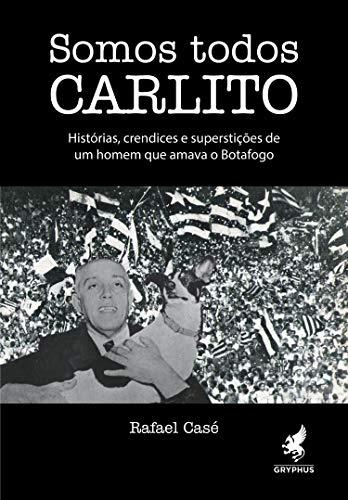 Somos todos Carlito (Portuguese Edition) por Rafael Casé