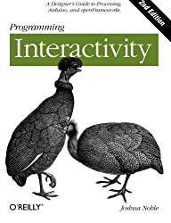 Programming Interactivity: A Designer's Guide to Processing, Arduino, and openFrameworks by Joshua Noble (2012-02-02)