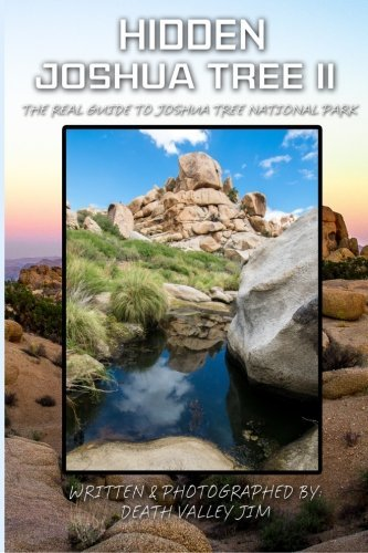 Hidden Joshua Tree II: The Real Guide to Joshua Tree National Park (Volume 2) by Death Valley Jim (2016-01-18)