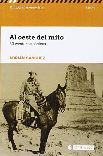 Al oeste del mito. 50 wésterns básicos (Filmografías Esenciales) por Adrián Sánchez