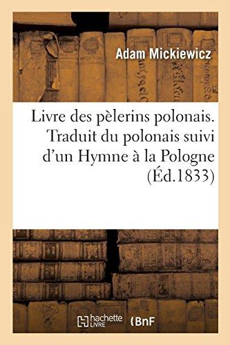 Livre des pèlerins polonais. Traduit du polonais suivi d'un Hymne à la Pologne par Adam Mickiewicz