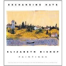 Exchanging Hats: Paintings by Elizabeth Bishop (2011-11-22)