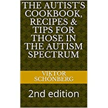 The autist's cookbook, recipes & tips for those in the autism spectrum: 2nd edition (Cookbooks for those with autism Book 1) (English Edition)
