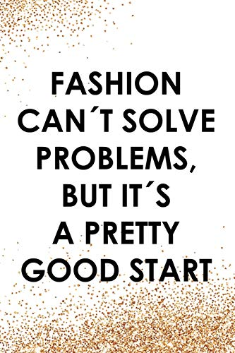 Fashion Can´t Solve Problems, But It´s A Pretty Good Start: Blank Lined Notebook Journal Diary Composition Notepad 120 Pages 6x9 Paperback ( Fashion ) Gold Sparkle