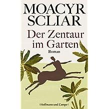 Der Zentaur im Garten: Roman (Literatur-Literatur)