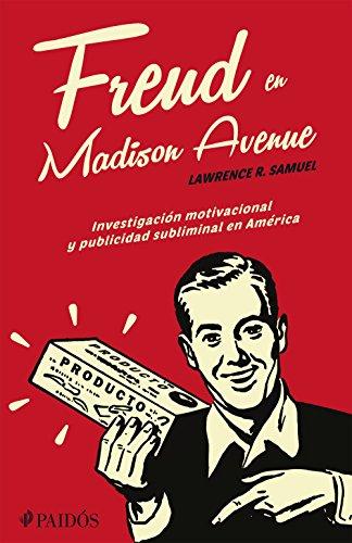 Freud en Madison Avenue: Investigación motivacional y publicidad subliminal en Amérca por Samuel Lawrence