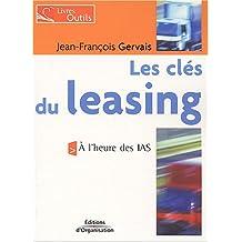 Les clés du leasing: A l'heure de IAS - Livres outils