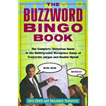 The Buzzword Bingo Book: The Complete, Definitive Guide to the Underground Workplace Game of Corporate Jargon and Doublespeak