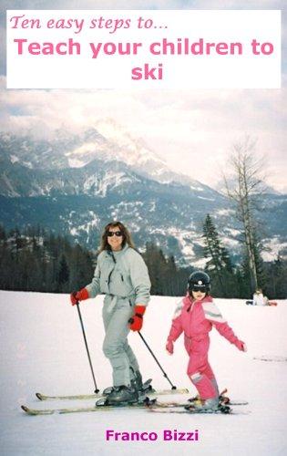 Ten easy steps to...Teach your children to ski (Ten easy steps to...Teach your children Sport Book 1) (English Edition) (Kleinkind Alpine Ski)