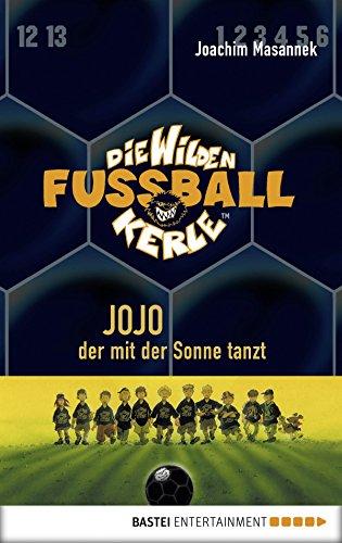 Die Wilden Fußballkerle - Band 11: Jojo, der mit der Sonne tanzt