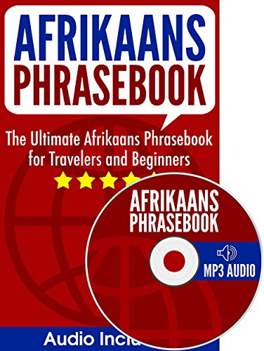 Afrikaans Phrasebook: The Ultimate Afrikaans Phrasebook for Travelers and Beginners (Audio Included)...