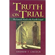 Truth on Trial: The Lawsuit Motif in the Fourth Gospel