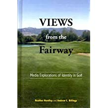 [(Views from the Fairway : Media Explorations of Identity in Golf)] [By (author) Heather L. Hundley ] published on (June, 2011)