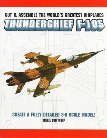 Thunderchief F-105 (Cut & Assemble the World's Greatest Airplanes) por Hillel Ben-Yosef