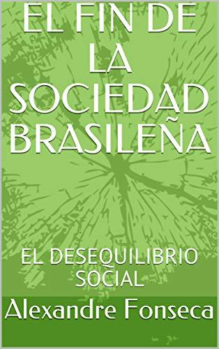 EL FIN DE LA SOCIEDAD BRASILEÑA: EL DESEQUILIBRIO SOCIAL