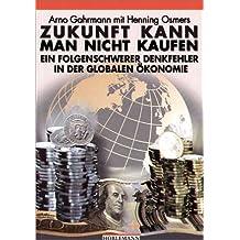 Zukunft kann man nicht kaufen: Ein folgenschwerer Denkfehler in der globalen Ökonomie