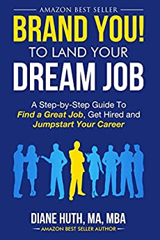 BRAND YOU! To Land Your Dream Job: A Step-by-Step Guide To Find A Great Job, Get Hired & Jumpstart Your Career (English Edition) di [Huth, Diane]