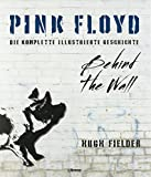Pink Floyd: Die vollständige Illustrierte Geschichte