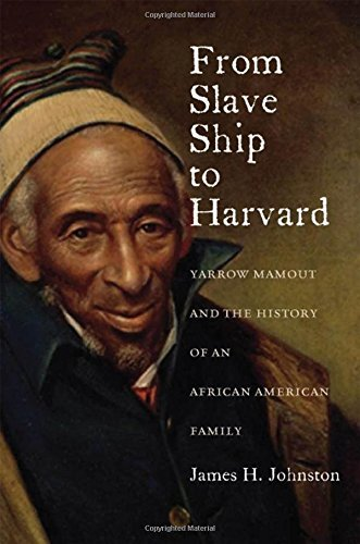 From Slave Ship to Harvard: Yarrow Mamout and the History of an African American Family by James H. Johnston (2015-03-02)