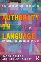 Authority in Language: Investigating Standard English (Routledge Linguistics Classics) by James Milroy (2012-04-07)