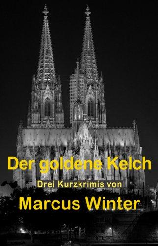 Der goldene Kelch: 3 Kurzkrimis (Der Goldene Kelch)