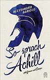 So sprach Achill: Die Ilias nacherzählt - Alessandro Baricco