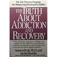 Truth About Addiction and Recovery: Life Process for Outgrowng Dstructn Habits by Stanton Peele (1991-04-15)