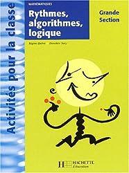 Activités pour la classe : Mathématiques : Rythmes, algorithmes et logique, grande section de maternelle