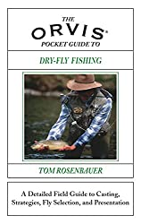 The Orvis Pocket Guide to Dry-Fly Fishing: A Detailed Field Guide to Casting, Strategies, Fly Selection and Presentation