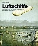 Luftschiffe: Die Geschichte der deutschen Zeppeline