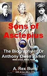 Sons of Asclepius: The Biography of Dr Anthony Owen (Tony) Parker MBBS (Hons), MRCS, FRCS (Rose Bay Memories Book 2) (English Edition)