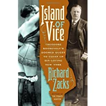 Island of Vice: Theodore Roosevelt's Doomed Quest to Clean Up Sin-Loving New York by Richard Zacks (2012-02-07)