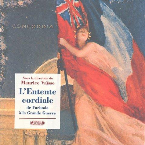 L'entente cordiale de Fachoda à la Grande Guerre : Dans les archives du Quai d'Orsay par Maurice Vaïsse