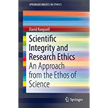 Scientific Integrity and Research Ethics: An Approach from the Ethos of Science (SpringerBriefs in Ethics)