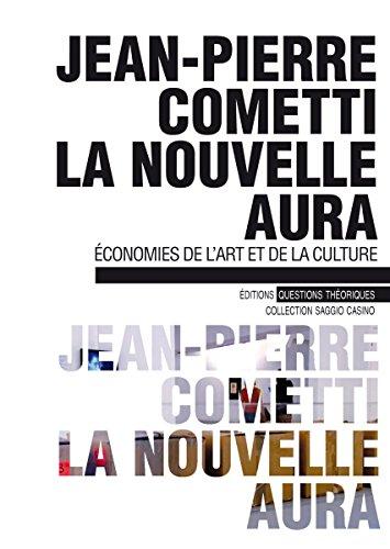 La nouvelle aura : économies de l'art et de la culture