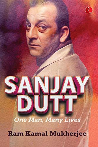 Sanjay Dutt: One Man, Many Lives